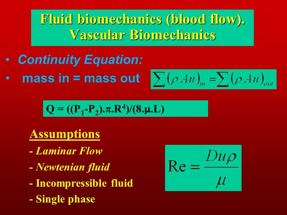 Continuity Equation: mass in = mass out Assumptions - Laminar Flow - Newtenian fluid - Incompressible fluid - Single phase Fluid biomechanics (blood f