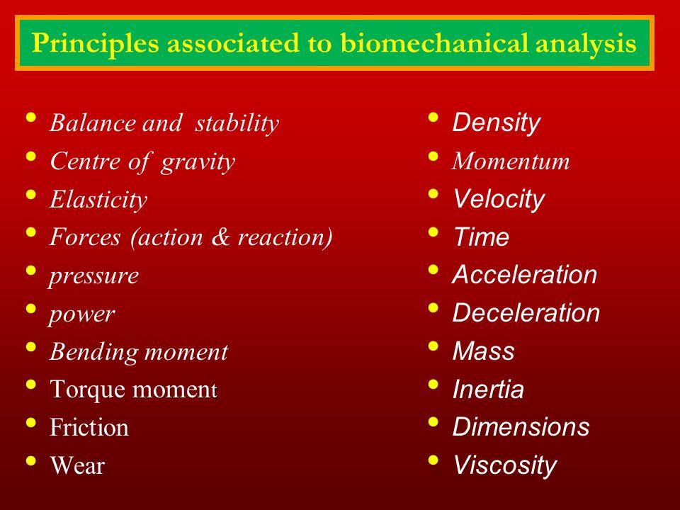 Principles associated to biomechanical analysis Density Momentum Velocity Time Acceleration Deceleration Mass Inertia Dimensions Viscosity Balance and