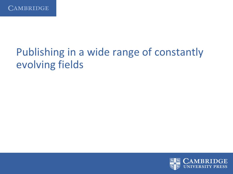 Publishing in a wide range of constantly evolving fields