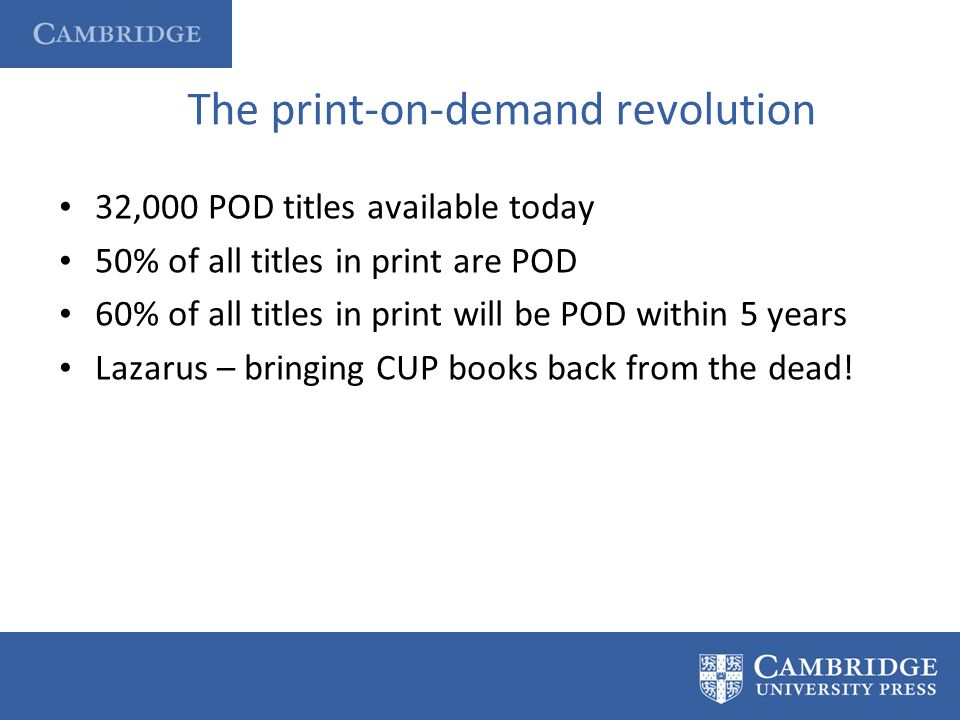 The print-on-demand revolution 32,000 POD titles available today 50% of all titles in print are POD 60% of all titles in print will be POD within 5 ye