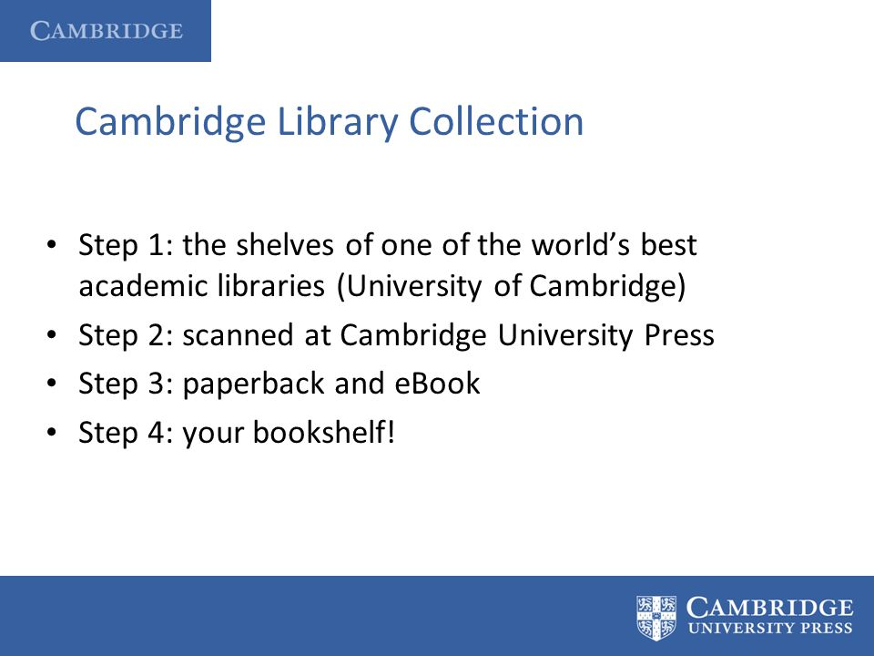 Cambridge Library Collection Step 1: the shelves of one of the worlds best academic libraries (University of Cambridge) Step 2: scanned at Cambridge U