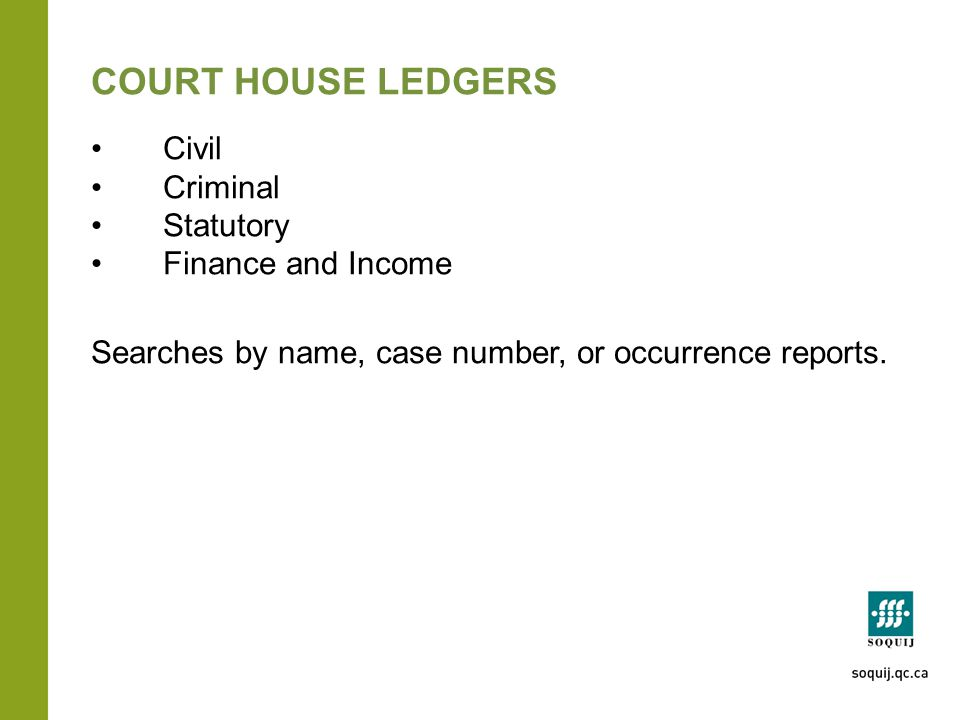 COURT HOUSE LEDGERS Civil Criminal Statutory Finance and Income Searches by name, case number, or occurrence reports.