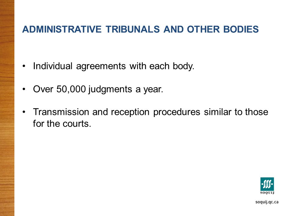 ADMINISTRATIVE TRIBUNALS AND OTHER BODIES Individual agreements with each body. Over 50,000 judgments a year. Transmission and reception procedures si
