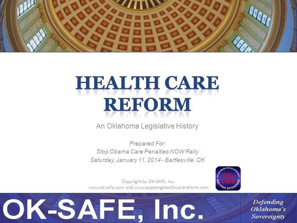 An Oklahoma Legislative History Prepared For: Stop Obama Care Penalties NOW Rally Saturday, January 11, 2014 - Bartlesville, OK Copyright by OK-SAFE, Inc.