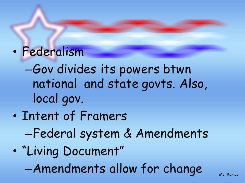 Federalism – Gov divides its powers btwn national and state govts.