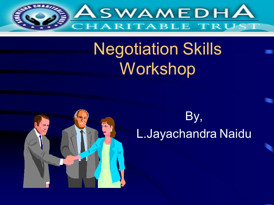 Negotiation Skills Workshop By, L.Jayachandra Naidu