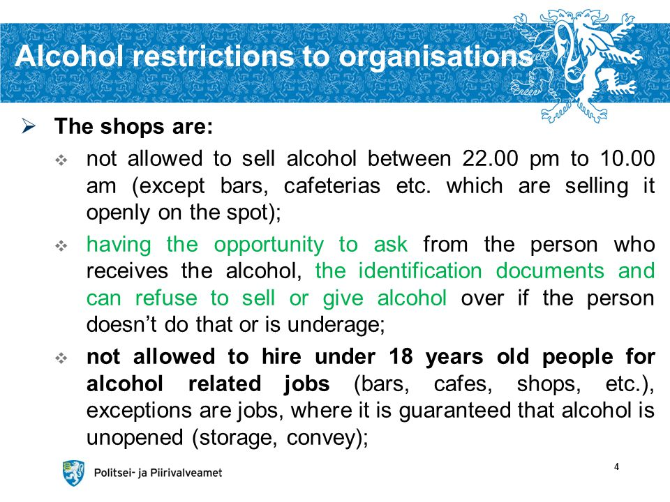 Alcohol restrictions to organisations The shops are: not allowed to sell alcohol between pm to am (except bars, cafeterias etc.