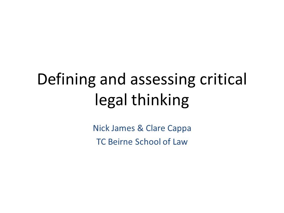 Project overview Little guidance is currently available about the way in which critical thinking relates to legal education and legal practice, and how critical legal thinking might best be assessed.