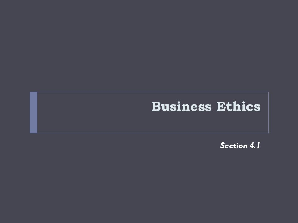Business Ethics Section 4.1