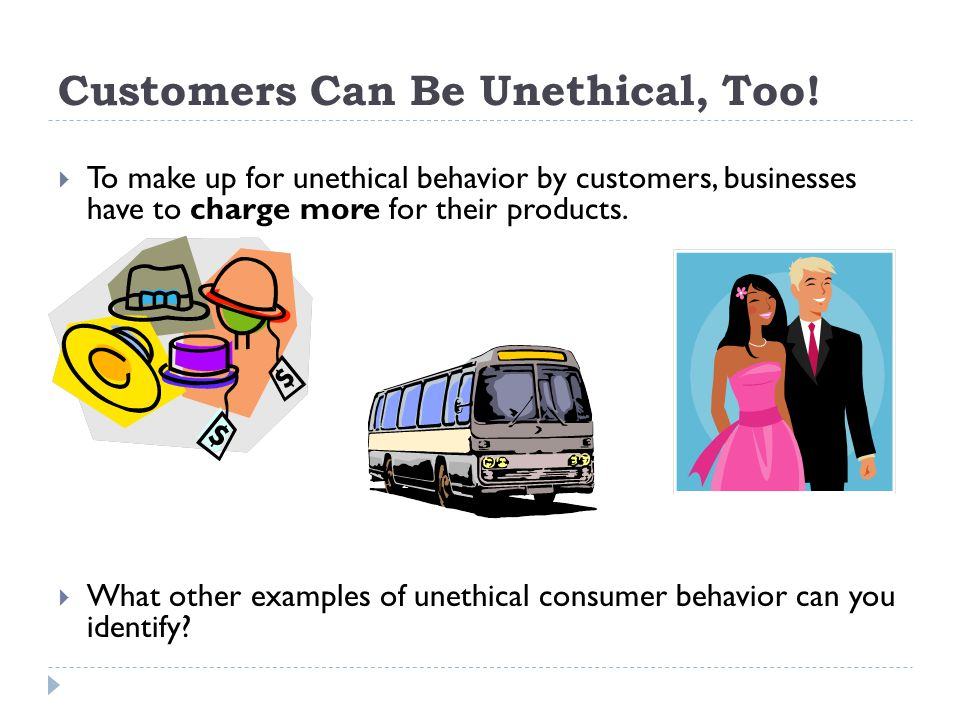Customers Can Be Unethical, Too.