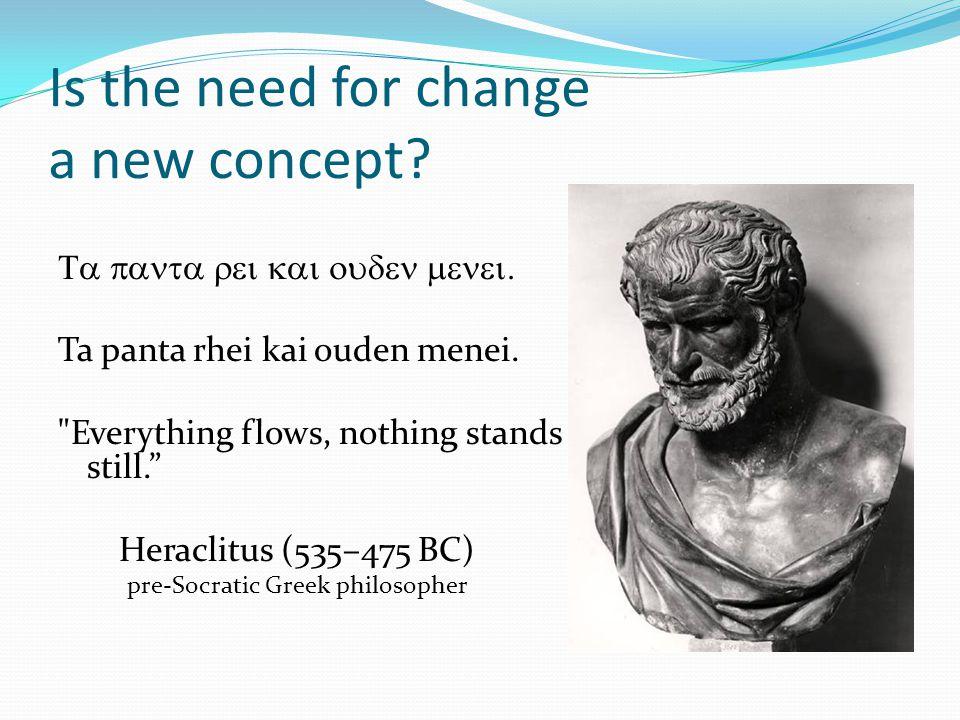 Is the need for change a new concept? Ta panta rhei kai ouden menei.