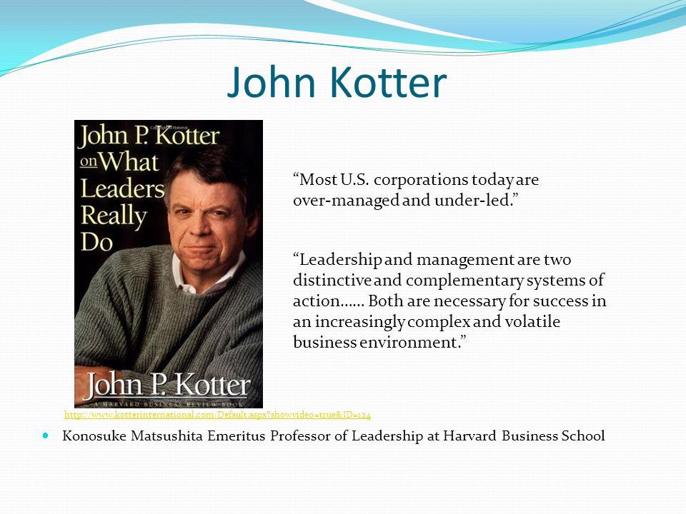 John Kotter Konosuke Matsushita Emeritus Professor of Leadership at Harvard Business School http://www.kotterinternational.com/Default.aspx?showvideo=