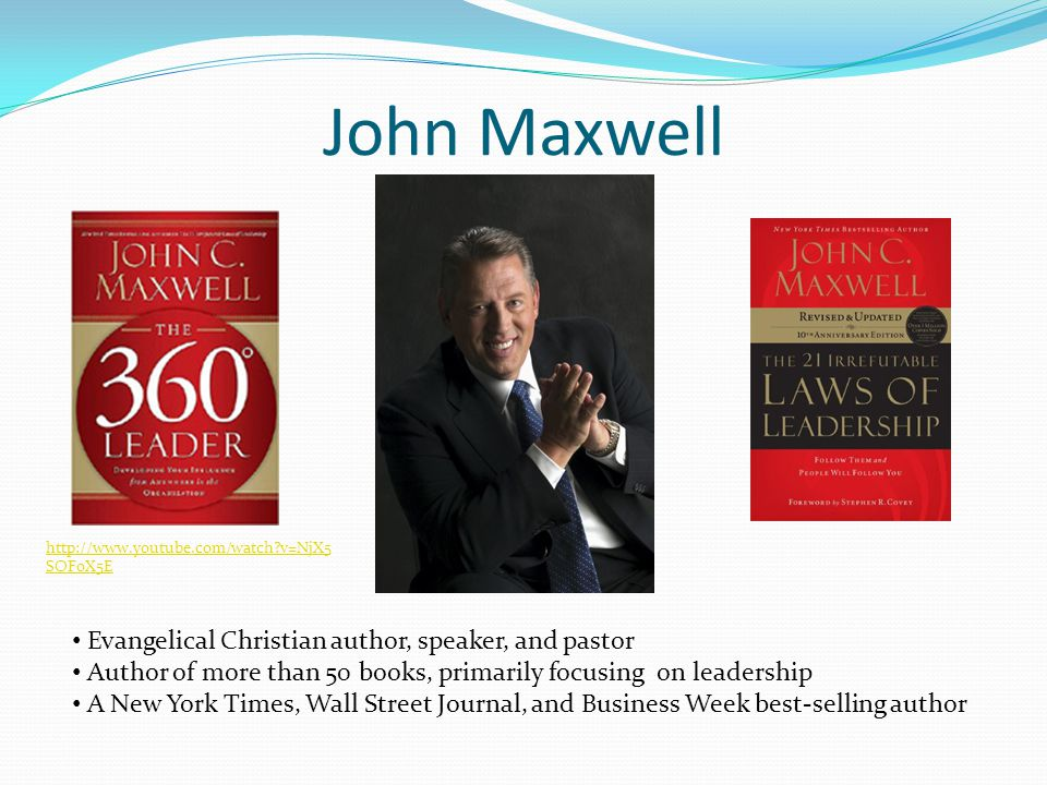 John Maxwell http://www.youtube.com/watch?v=NjX5 SOF0X5E Evangelical Christian author, speaker, and pastor Author of more than 50 books, primarily foc