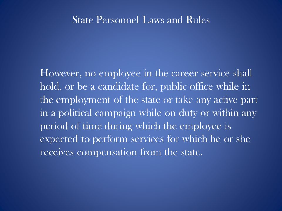 State Personnel Laws and Rules However, no employee in the career service shall hold, or be a candidate for, public office while in the employment of