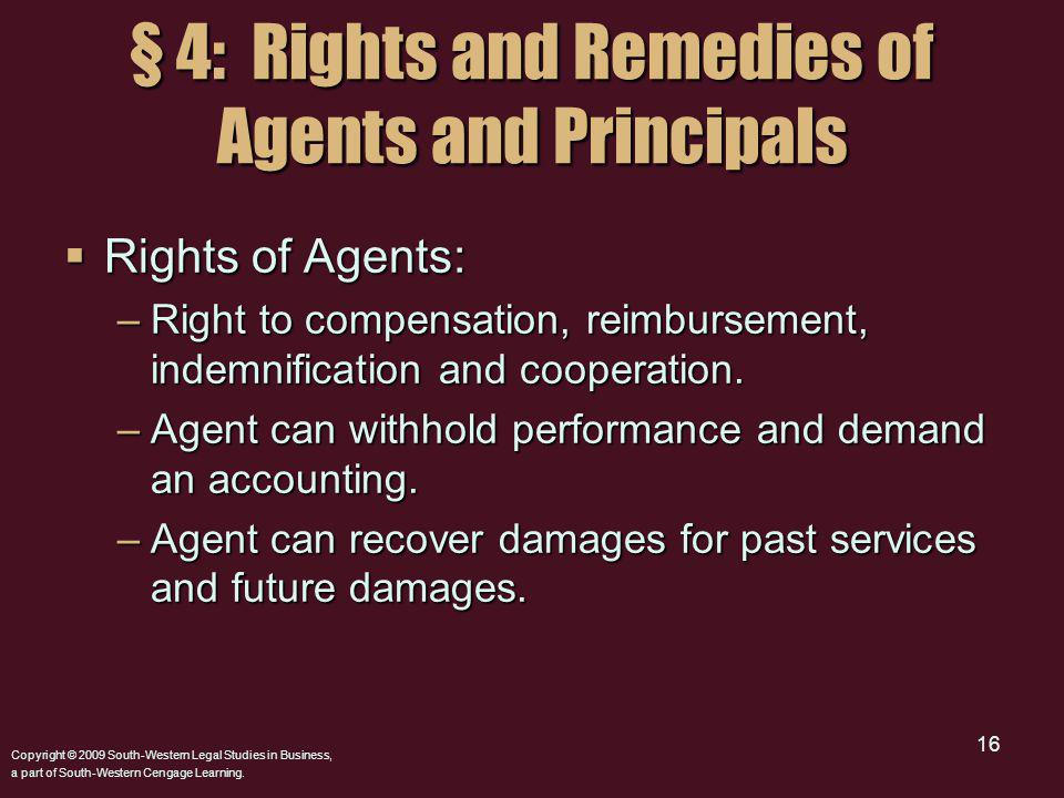 Copyright © 2009 South-Western Legal Studies in Business, a part of South-Western Cengage Learning. 16 Rights of Agents: Rights of Agents: –Right to c