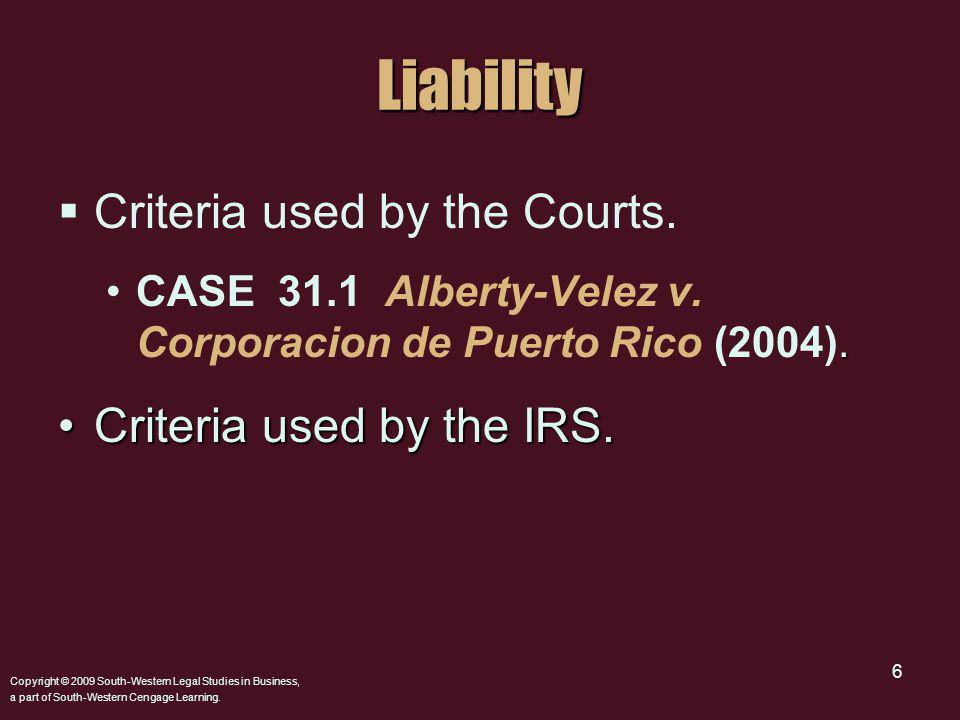 Copyright © 2009 South-Western Legal Studies in Business, a part of South-Western Cengage Learning. 6Liability Criteria used by the Courts..CASE 31.1