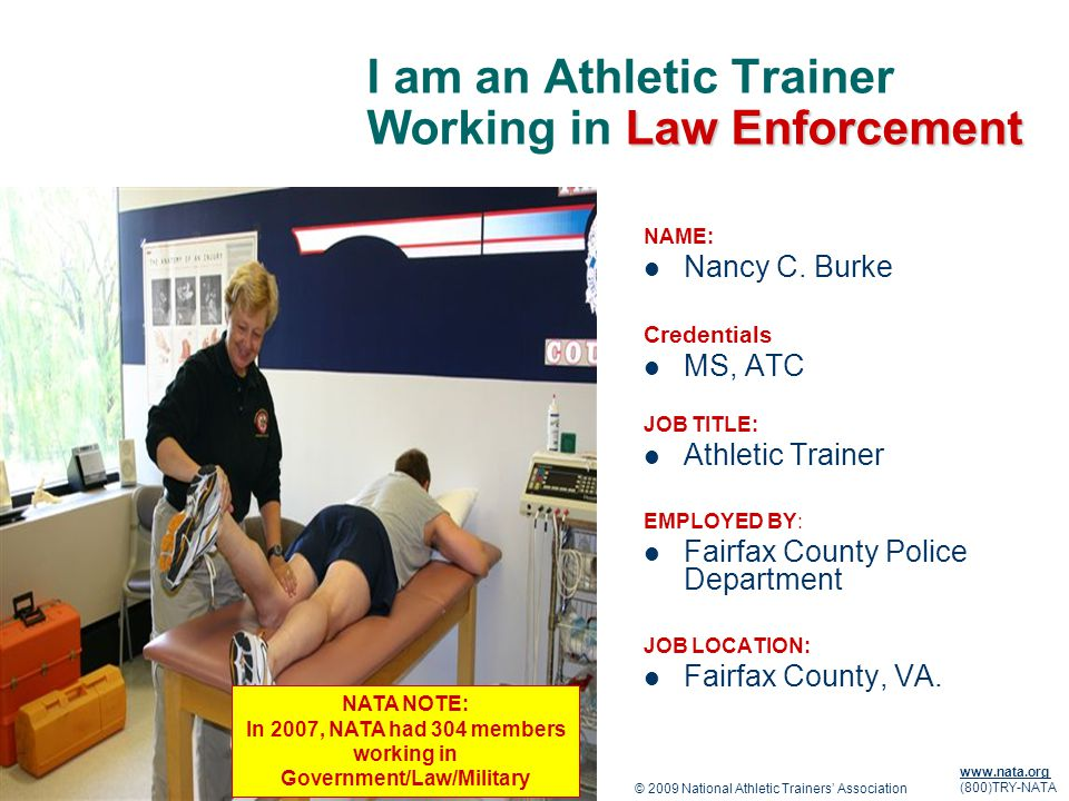 © 2009 National Athletic Trainers Association www.nata.org (800)TRY-NATA Law Enforcement I am an Athletic Trainer Working in Law Enforcement NAME: Nancy C.