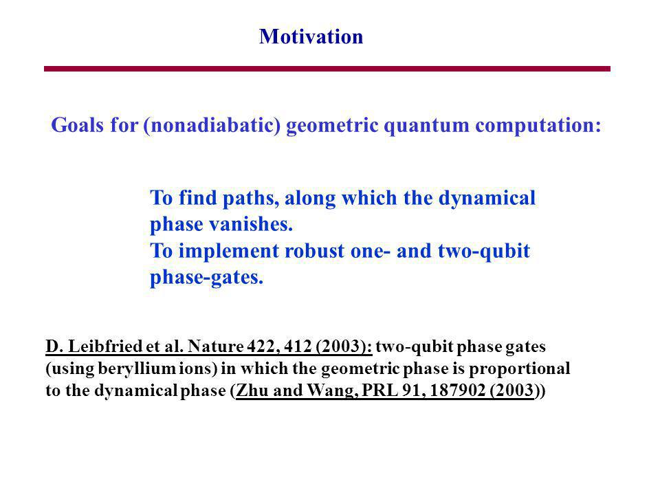 Motivation Goals for (nonadiabatic) geometric quantum computation: To find paths, along which the dynamical phase vanishes.