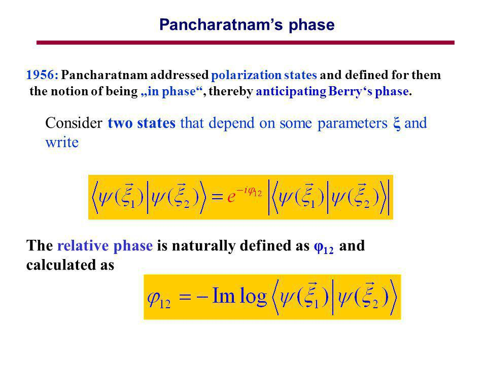 Pancharatnams phase 1956: Pancharatnam addressed polarization states and defined for them the notion of being in phase, thereby anticipating Berrys ph