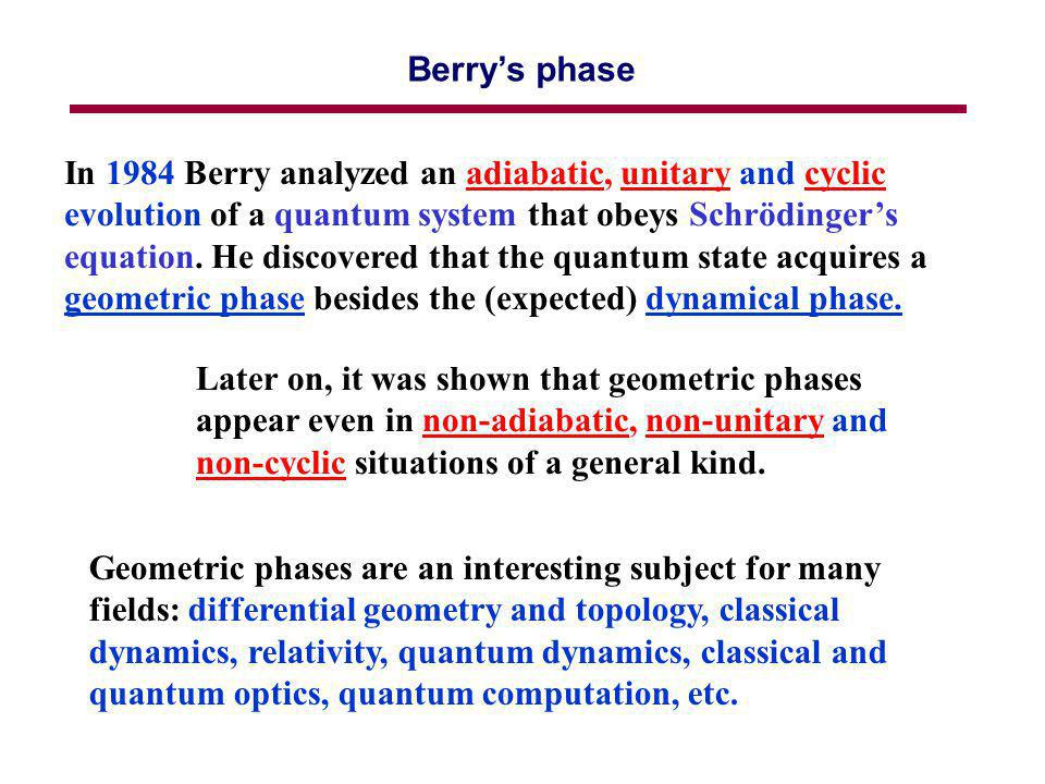 Berrys phase In 1984 Berry analyzed an adiabatic, unitary and cyclic evolution of a quantum system that obeys Schrödingers equation.