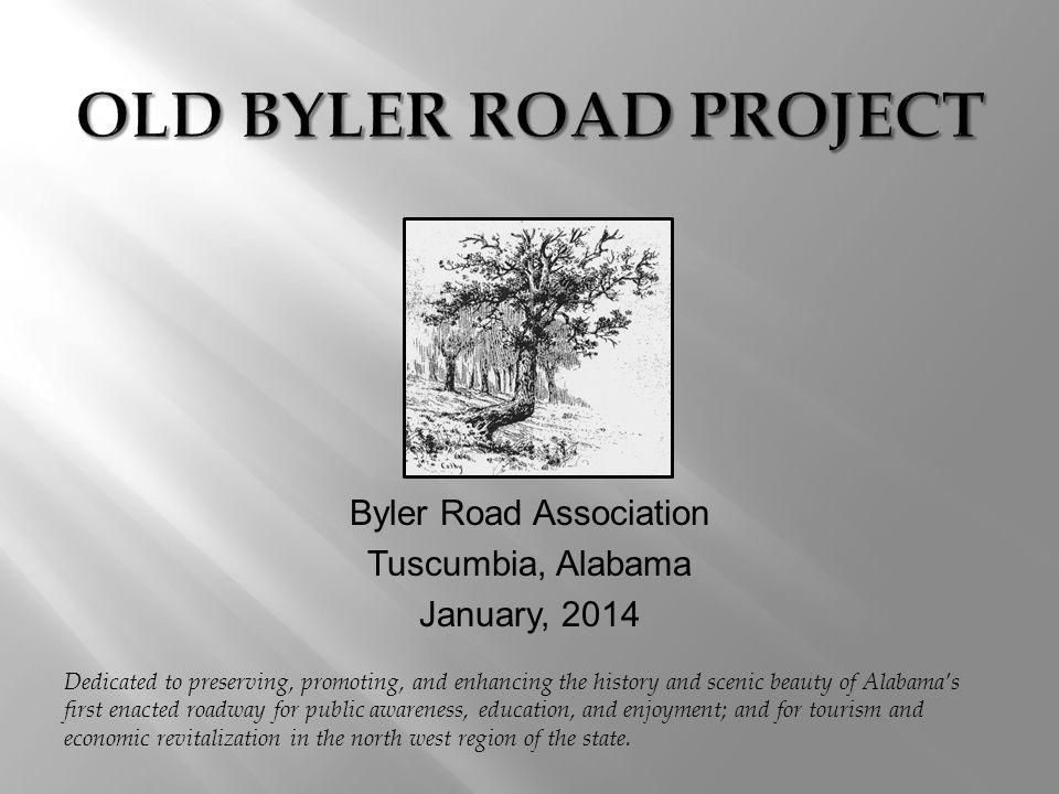 Byler Road Association Tuscumbia, Alabama January, 2014 Dedicated to preserving, promoting, and enhancing the history and scenic beauty of Alabamas first enacted roadway for public awareness, education, and enjoyment; and for tourism and economic revitalization in the north west region of the state.