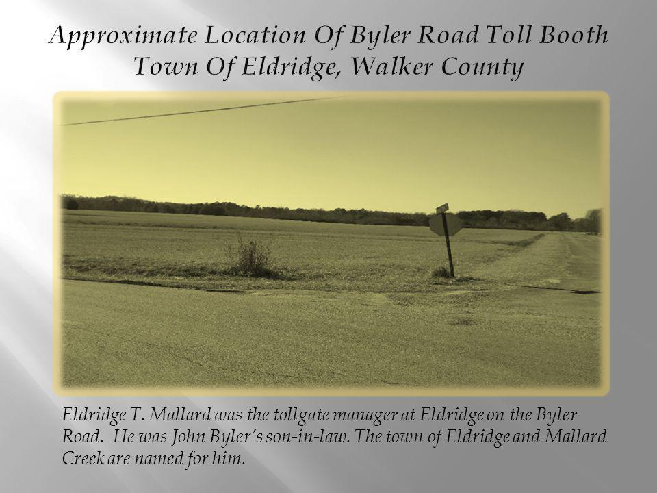 Eldridge T.Mallard was the tollgate manager at Eldridge on the Byler Road.