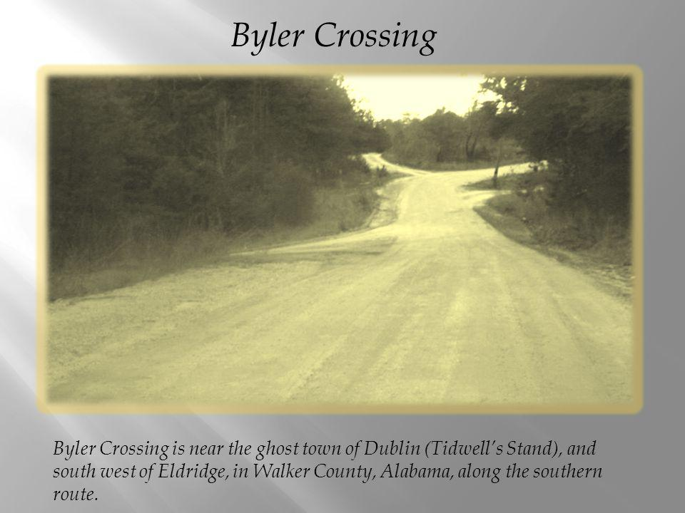Byler Crossing is near the ghost town of Dublin (Tidwells Stand), and south west of Eldridge, in Walker County, Alabama, along the southern route.