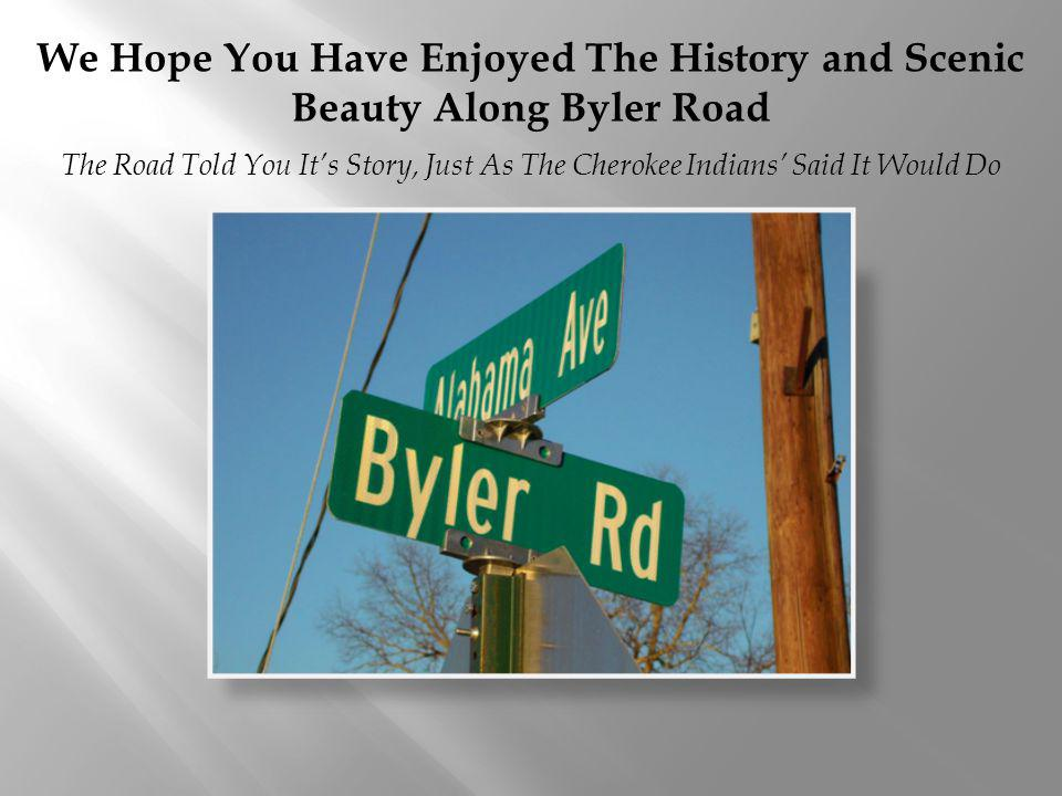 We Hope You Have Enjoyed The History and Scenic Beauty Along Byler Road The Road Told You Its Story, Just As The Cherokee Indians Said It Would Do