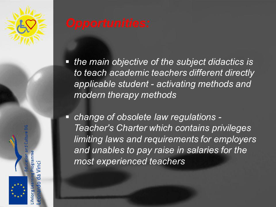 Opportunities: the main objective of the subject didactics is to teach academic teachers different directly applicable student - activating methods an
