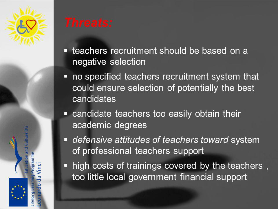 Threats: teachers recruitment should be based on a negative selection no specified teachers recruitment system that could ensure selection of potentia