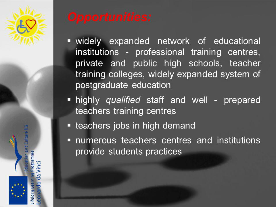 Opportunities: widely expanded network of educational institutions - professional training centres, private and public high schools, teacher training
