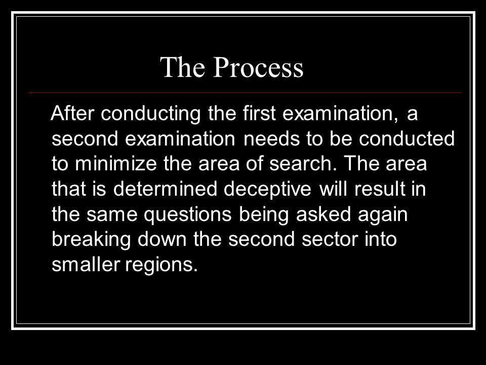 The Process After conducting the first examination, a second examination needs to be conducted to minimize the area of search. The area that is determ