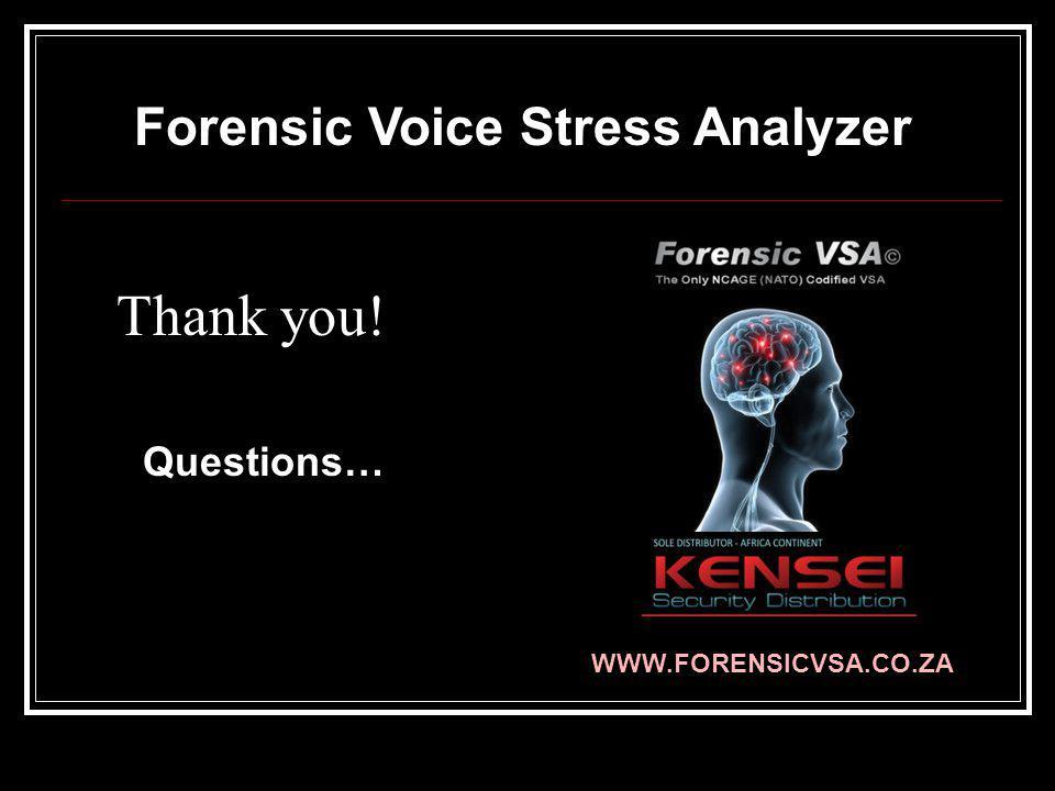 Thank you! Questions… Forensic Voice Stress Analyzer WWW.FORENSICVSA.CO.ZA