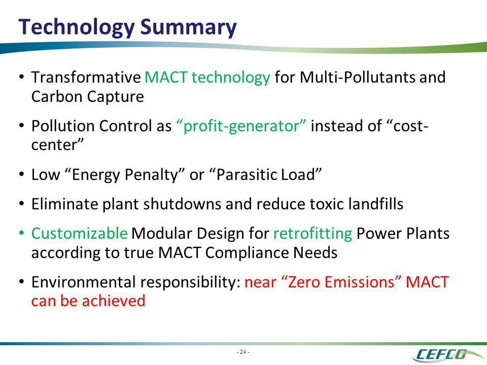 - 24 - Technology Summary Transformative MACT technology for Multi-Pollutants and Carbon Capture Pollution Control as profit-generator instead of cost