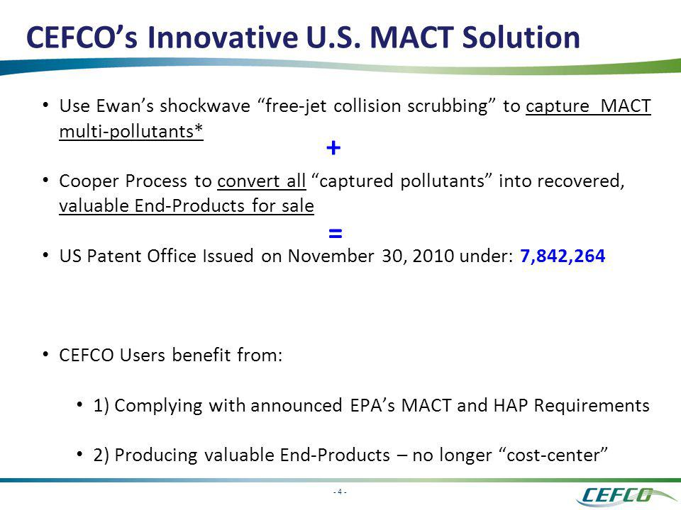 - 4 - CEFCOs Innovative U.S. MACT Solution Use Ewans shockwave free-jet collision scrubbing to capture MACT multi-pollutants* Cooper Process to conver