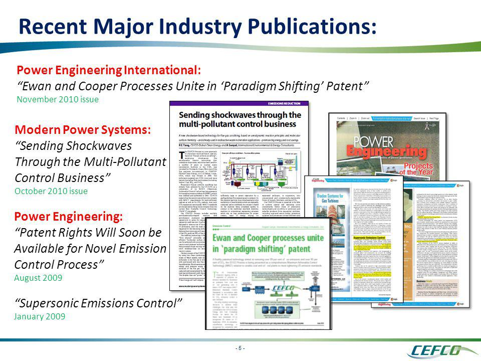 - 5 - Power Engineering: Patent Rights Will Soon be Available for Novel Emission Control Process August 2009 Supersonic Emissions Control January 2009