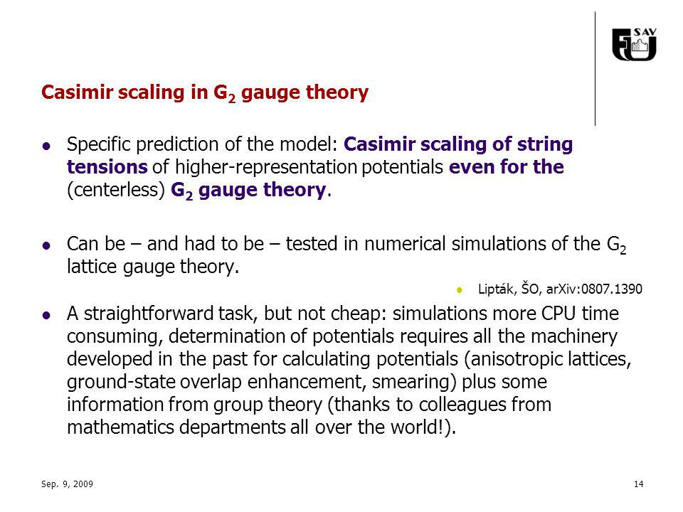 Sep. 9, 200914 Casimir scaling in G 2 gauge theory Specific prediction of the model: Casimir scaling of string tensions of higher-representation poten