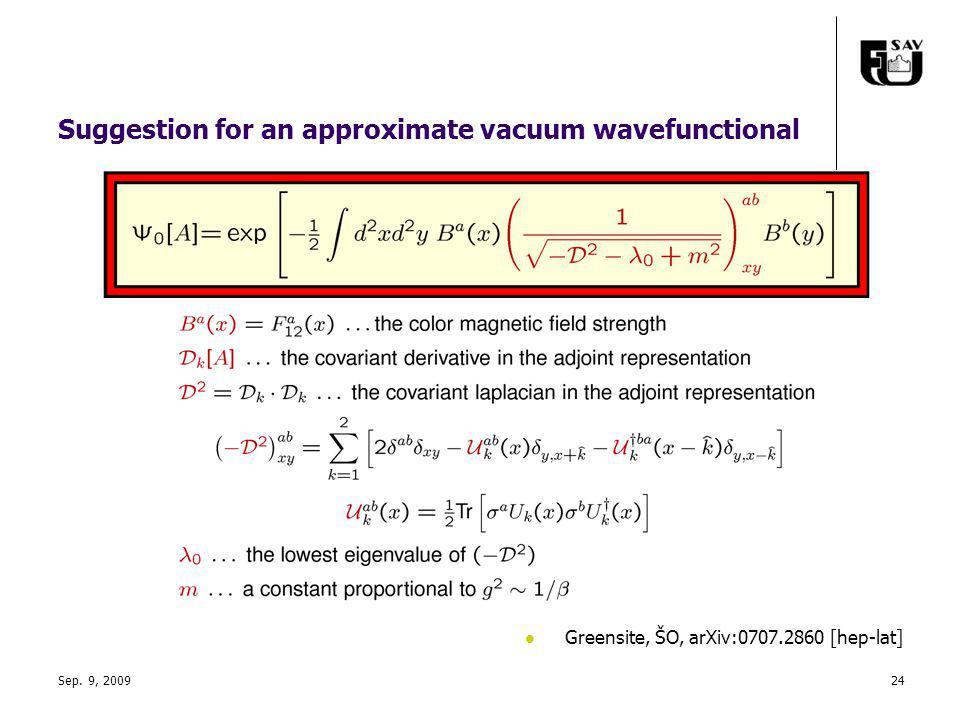 Suggestion for an approximate vacuum wavefunctional Greensite, ŠO, arXiv:0707.2860 [hep-lat] Sep.