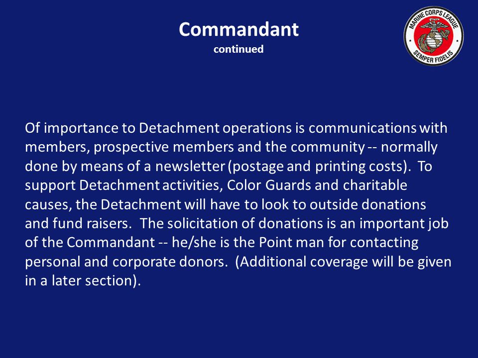 Of importance to Detachment operations is communications with members, prospective members and the community -- normally done by means of a newsletter (postage and printing costs).
