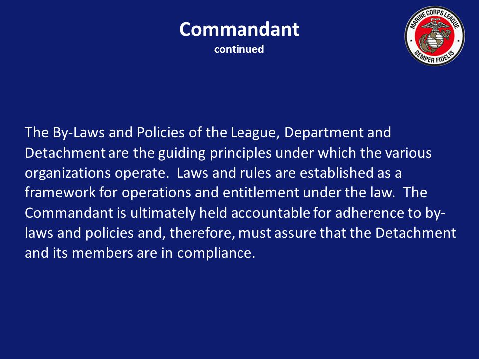 The By-Laws and Policies of the League, Department and Detachment are the guiding principles under which the various organizations operate.