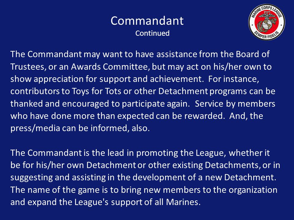The Commandant may want to have assistance from the Board of Trustees, or an Awards Committee, but may act on his/her own to show appreciation for support and achievement.