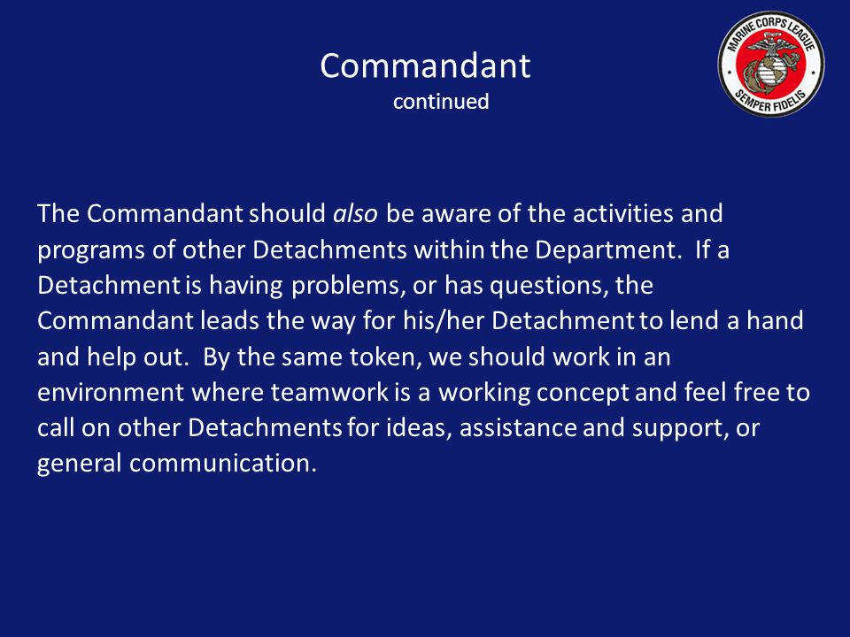 The Commandant should also be aware of the activities and programs of other Detachments within the Department.