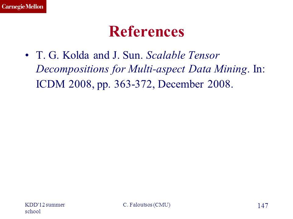 CMU SCS C. Faloutsos (CMU) 147 References T. G. Kolda and J.