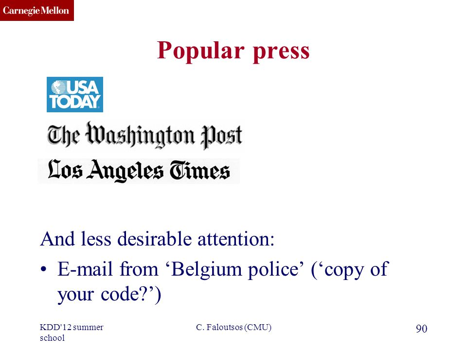 CMU SCS Popular press And less desirable attention: E-mail from Belgium police (copy of your code?) KDD 12 summer school C.