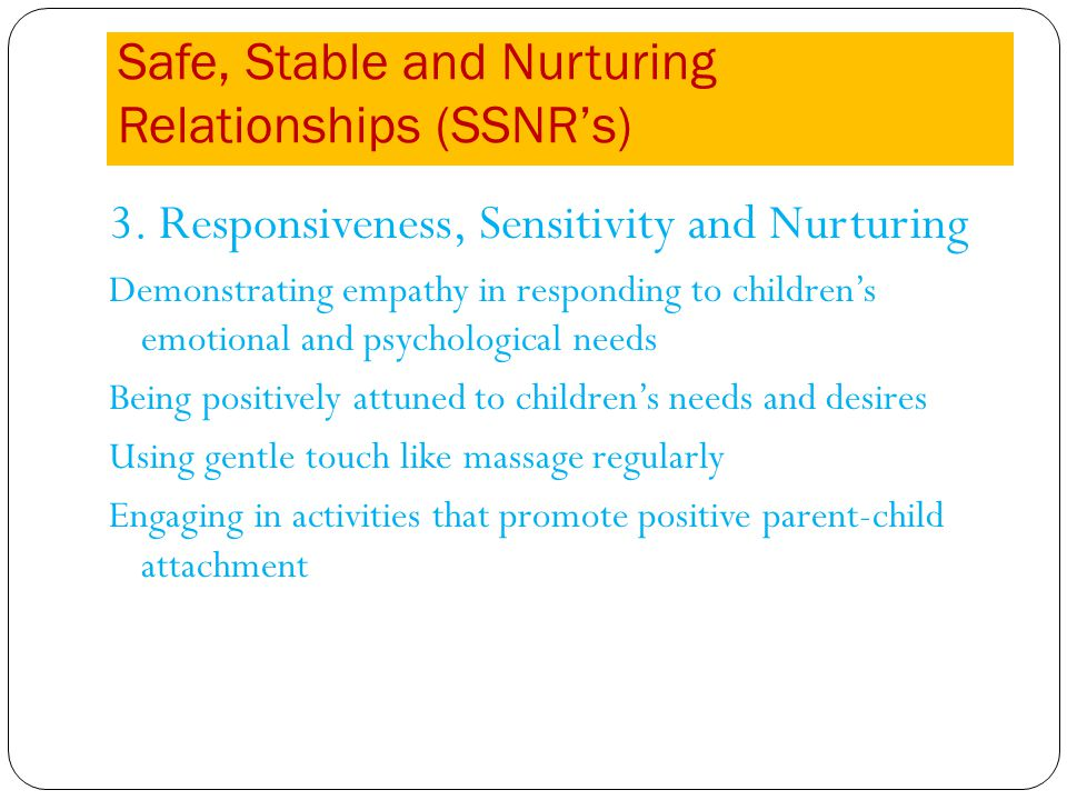 Safe, Stable and Nurturing Relationships (SSNRs) 3. Responsiveness, Sensitivity and Nurturing Demonstrating empathy in responding to childrens emotion