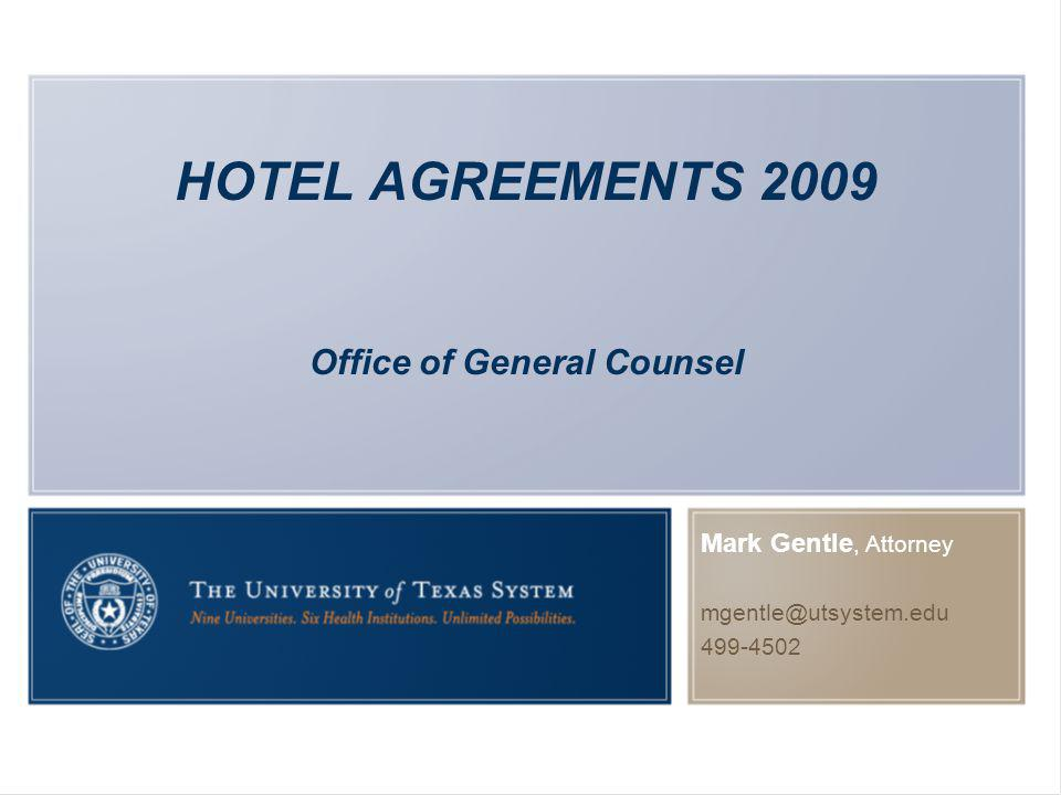 HOTEL AGREEMENTS 2009 Office of General Counsel Mark Gentle, Attorney mgentle@utsystem.edu 499-4502