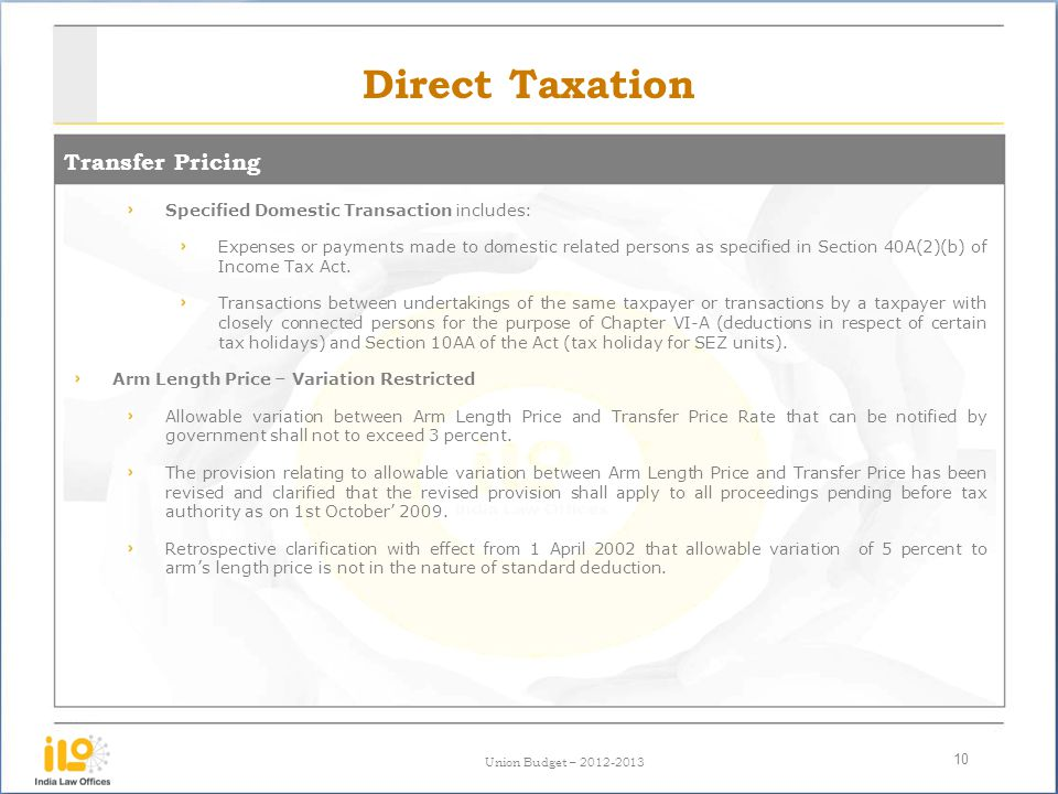 Union Budget – 2012-2013 Direct Taxation Transfer Pricing 10 Specified Domestic Transaction includes: Expenses or payments made to domestic related pe