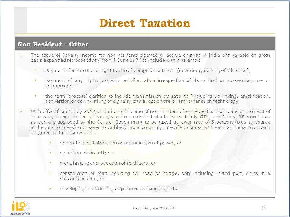 Union Budget – 2012-2013 Direct Taxation Non Resident - Other 12 The scope of Royalty income for non-residents deemed to accrue or arise in India and