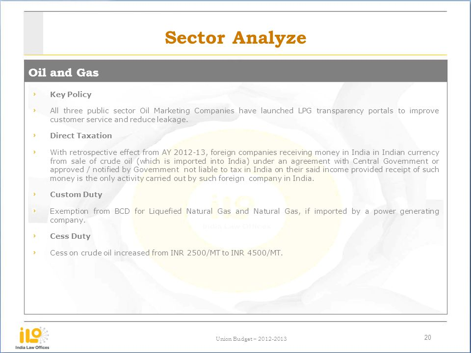 Union Budget – 2012-2013 Sector Analyze Oil and Gas 20 Key Policy All three public sector Oil Marketing Companies have launched LPG transparency portals to improve customer service and reduce leakage.