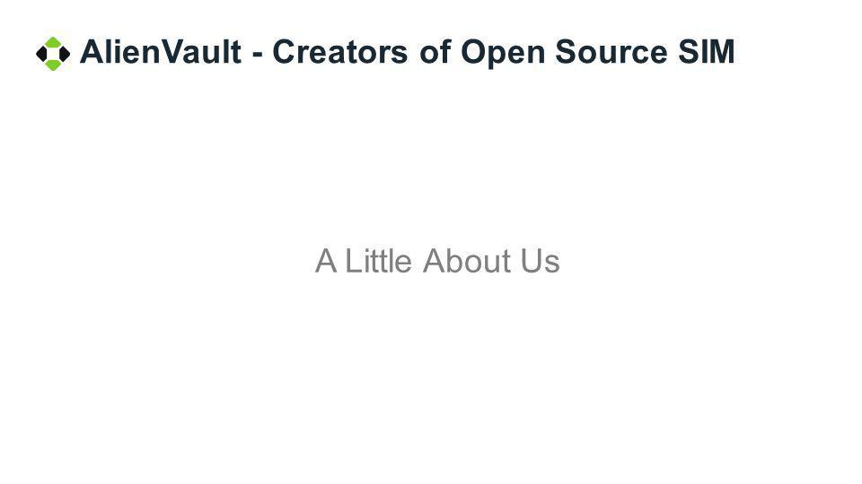 AlienVault - Creators of Open Source SIM A Little About Us
